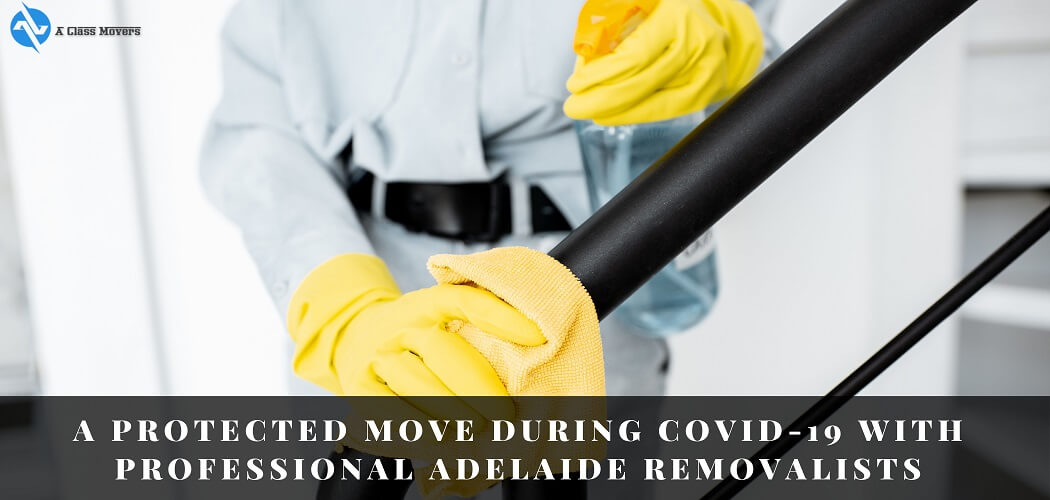 A Protected Move During COVID-19 With Professional Adelaide Removalists