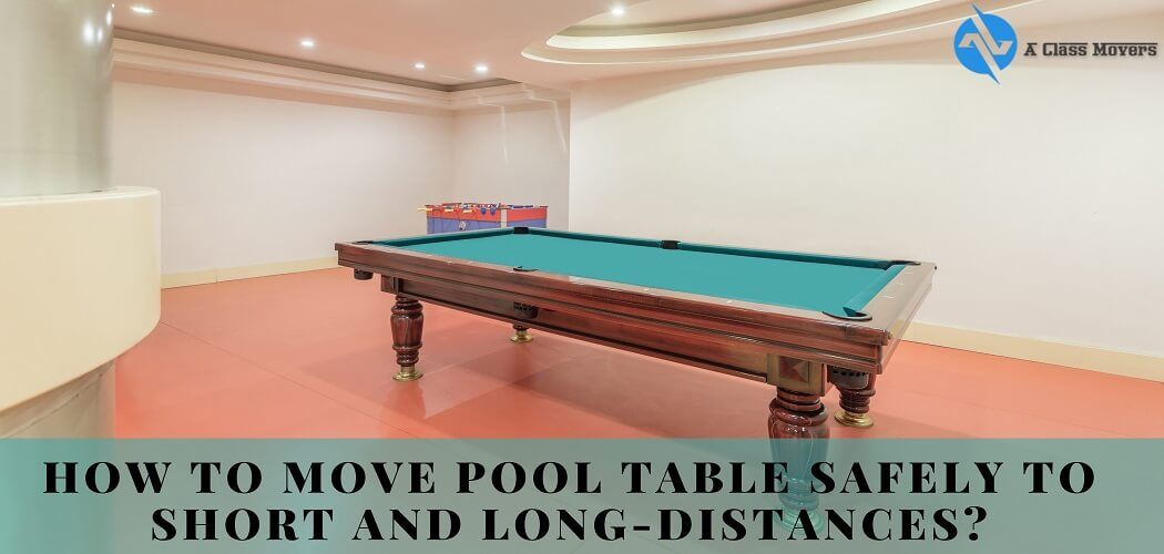How To Move Pool Table Safely To Short And Long-Distances?