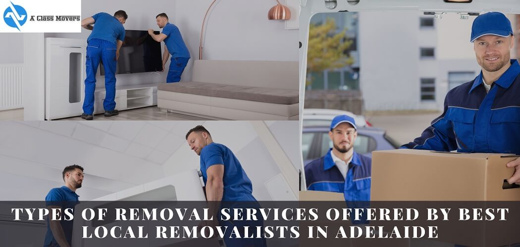 Types Of Removal Services Offered By Best Local Removalists In Adelaide