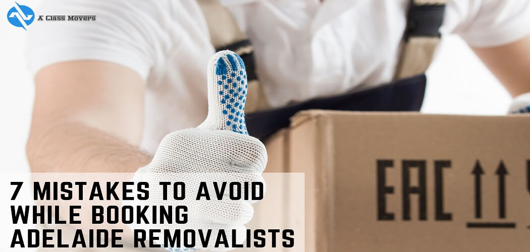 7 mistakes to avoid while booking Adelaide removalists
