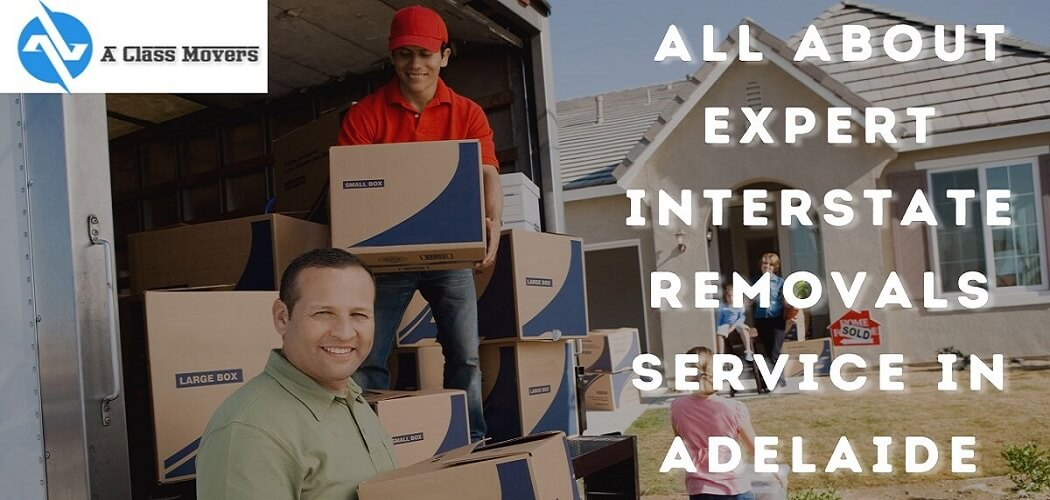 All About Expert Interstate Removals Service In Adelaide